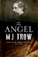 Trow, M. J. - The Angel: A Charles Dickens mystery (A Grand & Batchelor Victorian mystery) - 9781780290898 - V9781780290898