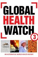 People's Health Movement, Medact, Medico International, Third World Network, Health Action International, Asociación Latinoamericana de Medicina Socia - Global Health Watch 3: An Alternative World Health Report - 9781780320342 - V9781780320342