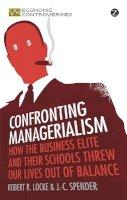Robert R. Locke, J.-C. Spender - Confronting Managerialism - 9781780320717 - KSS0007064
