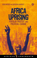 Branch, Adam, Mampilly, Zachariah - Africa Uprising: Popular Protest and Political Change (African Arguments) - 9781780329987 - V9781780329987