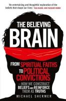 Michael Shermer - The Believing Brain - 9781780335292 - V9781780335292