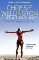 Wellington, Chrissie - A Life Without Limits - 9781780338712 - V9781780338712