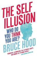Hood, Bruce - The Self Illusion: Why There is No 'You' Inside Your Head - 9781780338729 - V9781780338729