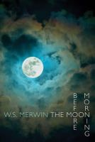 Merwin, W. S. - The Moon Before Morning - 9781780371016 - V9781780371016