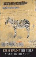 Kerry Hardie - The Zebra Stood in the Night - 9781780371115 - V9781780371115