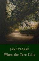 Jane Clarke - When the Tree Falls - 9781780374802 - 9781780374802