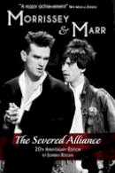 Rogan, Johnny - Morrissey & Marr: The Severed Alliance: Updated & Revised 20th Anniversary Edition - 9781780383040 - V9781780383040