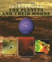 Cattermole, Peter - Introducing the Planets and their Moons (Introducing Earth & Environmental Sciences) - 9781780460291 - V9781780460291