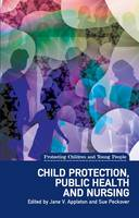 Jane V. Appleton, Sue Peckover - Child Protection, Public Health and Nursing (Protecting Children and Young People) - 9781780460451 - V9781780460451