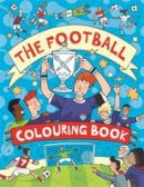 Goodyer, Clive - The Football Colouring Book - 9781780553054 - V9781780553054