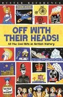 Oliver, Martin - Off With Their Heads!: All the Cool Bits in British History (Buster Reference) - 9781780554655 - V9781780554655