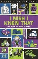 Martin, Steve, Goldsmith, Dr Mike, Taylor, Marianne - I Wish I Knew That: Cool Stuff You Need to Know (Buster Reference) - 9781780554662 - V9781780554662