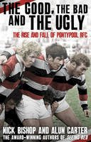 Bishop, Nicholas, Carter, Alun - The Good, the Bad and the Ugly: The Rise and Fall of Pontypool RFC - 9781780576725 - V9781780576725