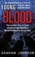 Johnson, Graham - Young Blood: The Inside Story of How Street Gangs Hijacked Britain's Biggest Drugs Cartel - 9781780576763 - V9781780576763