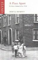 Dervla Murphy - A Place Apart: Northern Ireland in the 1970s - 9781780600116 - V9781780600116
