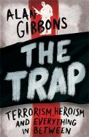 Gibbons, Alan - The Trap: terrorism, heroism and everything in between - 9781780622453 - V9781780622453
