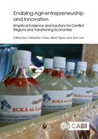 - Enabling Agri-entrepreneurship and Innovation: Empirical Evidence and Solutions for Conflict Regions and Transitioning Economies - 9781780647753 - V9781780647753