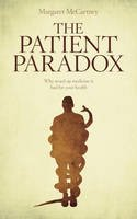 Margaret McCartney - The Patient Paradox: Why Sexed Up Medicine Is Bad for Your Health - 9781780660004 - V9781780660004