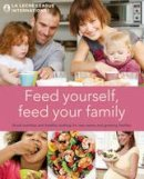 La Leche League International - Feed Yourself, Feed Your Family: Good Nutrition and Healthy Cooking for New Moms and Growing Families. La Leche League International - 9781780660301 - V9781780660301