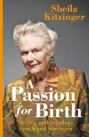 Kitzinger, Sheila - A Passion for Birth: My Life: Anthropology, Family and Feminism - 9781780661704 - V9781780661704