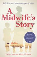 Armstrong, Penny, Feldman, Sheryl - A Midwife's Story: Life, Love and Birth Among the Amish - 9781780662008 - V9781780662008