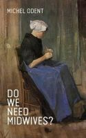 Odent, Michel - Do We Need Midwives? - 9781780662206 - V9781780662206