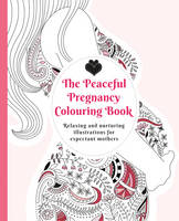 Adelajda Kolodziejska - The Peaceful Pregnancy Colouring Book: Relaxing and Nurturing Illustrations for Expectant Mothers - 9781780663890 - V9781780663890