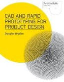 Bryden, Douglas - CAD and Rapid Prototyping for Product Design (Portfolio Skills) - 9781780673424 - V9781780673424
