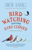 Barnes, Simon - Birdwatching with Your Eyes Closed: An Introduction to Birdsong - 9781780720470 - V9781780720470