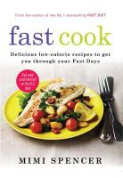 Mimi Spencer - Fast Cook: Delicious Low-Calorie Recipes to Get You Through Your Fast Days - 9781780722177 - 9781780722177
