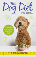 Bendix, Kate - The Dog Diet - 9781780722504 - V9781780722504