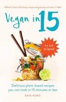 Ford, Kate - Vegan in 15: Delicious Plant-Based Recipes You Can Cook in 15 Minutes or Less - 9781780723006 - V9781780723006