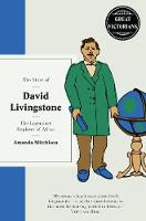 Mitchison, Amanda - The Story of David Livingstone: The Legendary Explorer (Great Victorians) - 9781780723310 - V9781780723310
