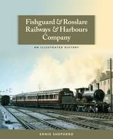 Shepherd, Ernie - Fishguard and Rosslare Railways and Harbours Company: A History - 9781780730677 - 9781780730677