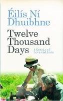 Eilis Ni Dhuibhne - Twelve Thousand Days: A Memoir of Love and Loss - 9781780731735 - V9781780731735