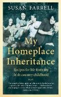 Susan Farrell - My Homeplace Inheritance, Recipes for life from my Irish country childhood - 9781780732626 - 9781780732626