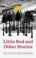Éilís Ní Dhuibhne - Little Red and Other Stories - 9781780732633 - 9781780732633