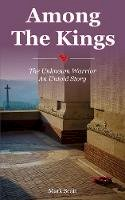 Mark Scott - Among The Kings - The Unknown Warrior, An Untold Story - 9781780732671 - 9781780732671