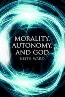 Ward, Keith - Morality, Autonomy, and God - 9781780743172 - V9781780743172