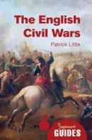 Little, Patrick - The English Civil Wars: A Beginner's Guide (Beginner's Guides) - 9781780743318 - V9781780743318