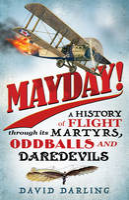 Darling, David - Mayday!: A History of Flight through its Martyrs, Oddballs, and Daredevils - 9781780744094 - V9781780744094