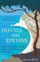 Daniel Klein - Travels with Epicurus: Meditations from a Greek Island on the Pleasures of Old Age - 9781780744124 - V9781780744124