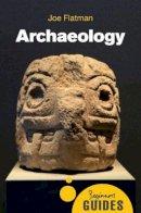 Flatman, Joe - Archaeology: A Beginner's Guide (Beginner's Guides) - 9781780745039 - V9781780745039