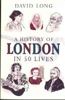 Long, David - A History of London in 50 Lives - 9781780745701 - V9781780745701