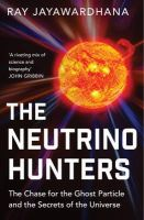 Jayawardhana, Ray - The Neutrino Hunters: The Chase for the Ghost Particle and the Secrets of the Universe - 9781780746470 - V9781780746470