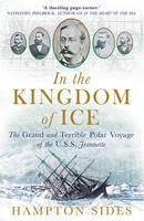 Sides, Hampton - In the Kingdom of Ice: The Grand and Terrible Polar Voyage of the USS Jeannette - 9781780747453 - V9781780747453