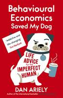 Dan Ariely - Behavioural Economics Saved My Dog: Life Advice for the Imperfect Human - 9781780748177 - V9781780748177