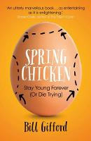 Gifford, Bill - Spring Chicken: Stay Young Forever (or Die Trying) - 9781780748511 - V9781780748511