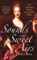 Beer, Anna - Sounds and Sweet Airs: The Forgotten Women of Classical Music - 9781780748566 - V9781780748566