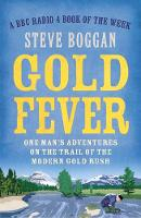 Boggan, Steve - Gold Fever: One Man's Adventures on the Trail of the Gold Rush - 9781780748603 - V9781780748603